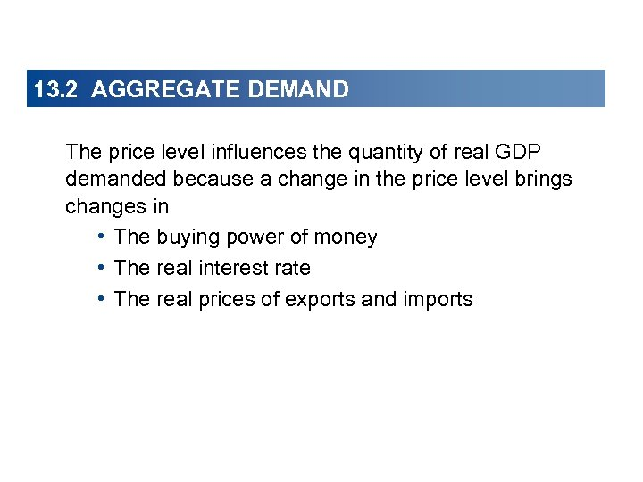 13. 2 AGGREGATE DEMAND The price level influences the quantity of real GDP demanded