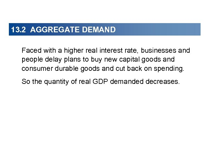 13. 2 AGGREGATE DEMAND Faced with a higher real interest rate, businesses and people