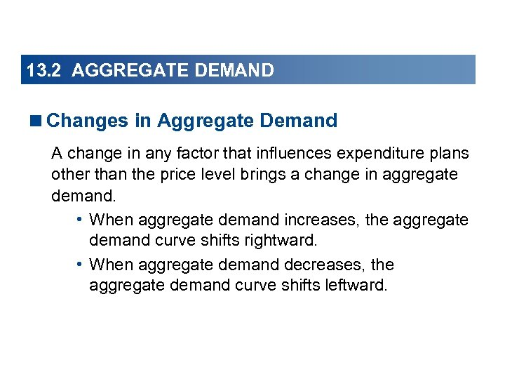 13. 2 AGGREGATE DEMAND <Changes in Aggregate Demand A change in any factor that