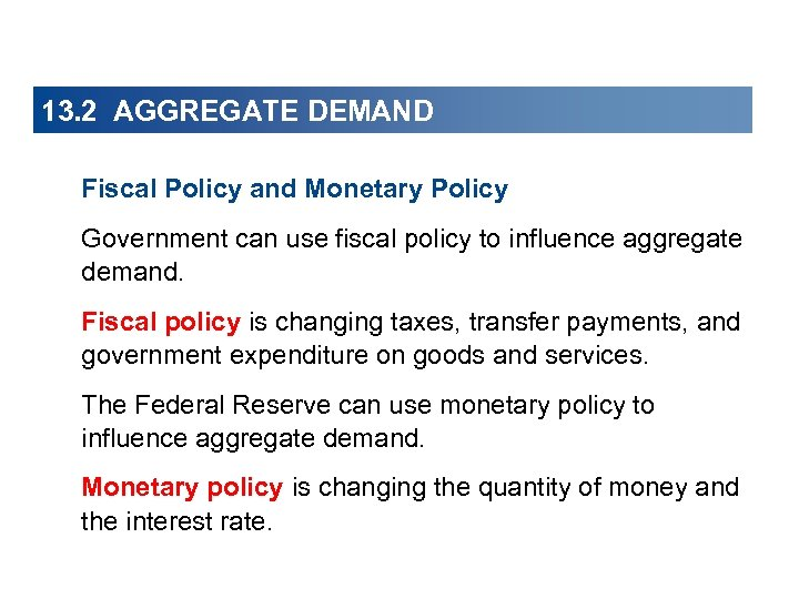 13. 2 AGGREGATE DEMAND Fiscal Policy and Monetary Policy Government can use fiscal policy