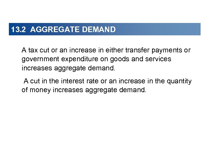 13. 2 AGGREGATE DEMAND A tax cut or an increase in either transfer payments