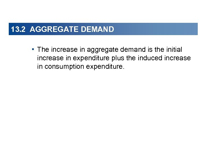 13. 2 AGGREGATE DEMAND • The increase in aggregate demand is the initial increase