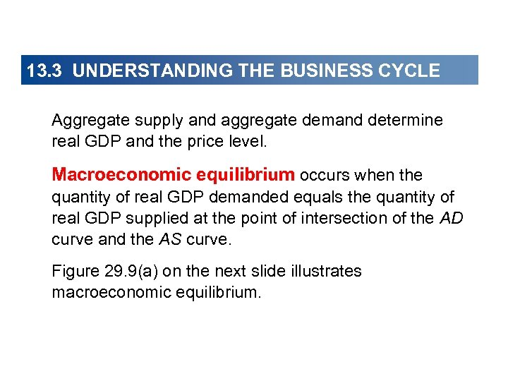 13. 3 UNDERSTANDING THE BUSINESS CYCLE Aggregate supply and aggregate demand determine real GDP