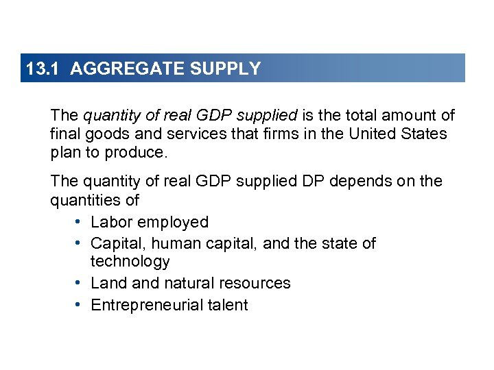 13. 1 AGGREGATE SUPPLY The quantity of real GDP supplied is the total amount