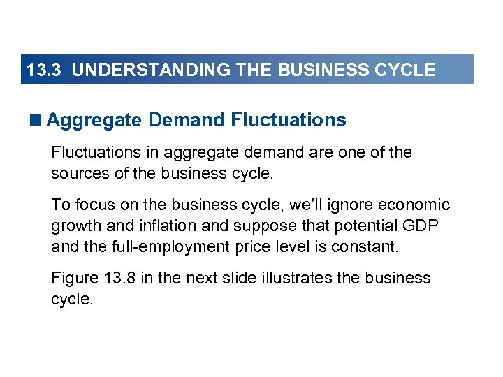 13. 3 UNDERSTANDING THE BUSINESS CYCLE <Aggregate Demand Fluctuations in aggregate demand are one