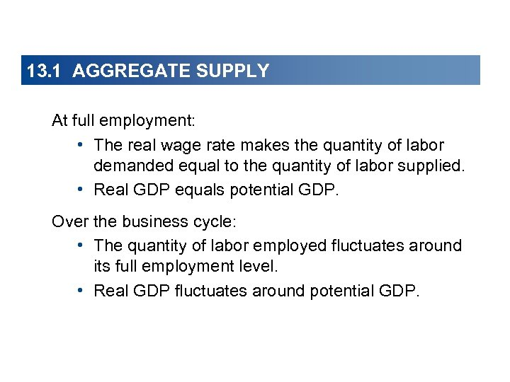 13. 1 AGGREGATE SUPPLY At full employment: • The real wage rate makes the