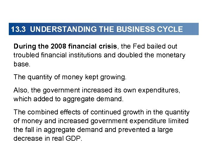 13. 3 UNDERSTANDING THE BUSINESS CYCLE During the 2008 financial crisis, the Fed bailed