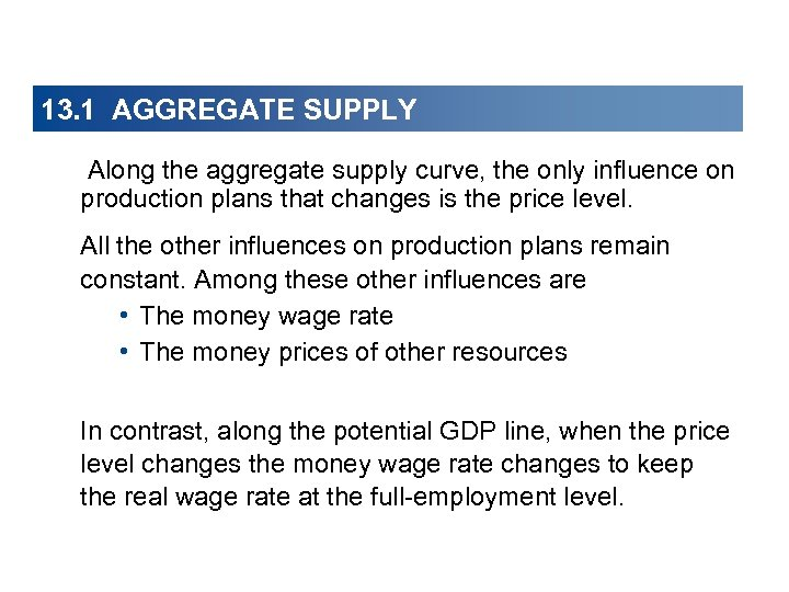 13. 1 AGGREGATE SUPPLY Along the aggregate supply curve, the only influence on production