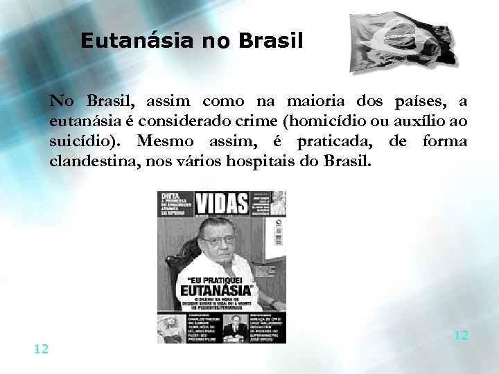 Eutanásia no Brasil No Brasil, assim como na maioria dos países, a eutanásia é