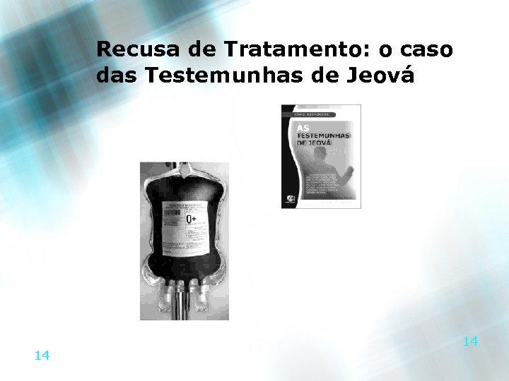 Recusa de Tratamento: o caso das Testemunhas de Jeová 14 14