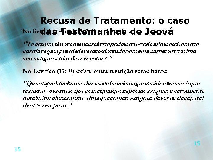 Recusa de Tratamento: o caso No livro do Gênesis (9: 3 -4) está escrito: