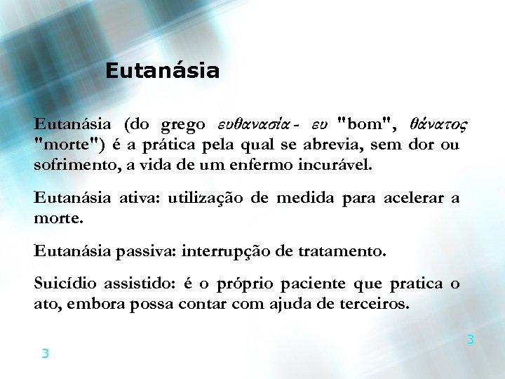 Eutanásia (do grego ευθανασία - ευ
