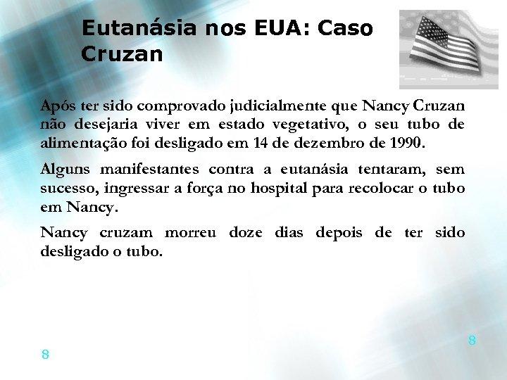 Eutanásia nos EUA: Caso Cruzan Após ter sido comprovado judicialmente que Nancy Cruzan não