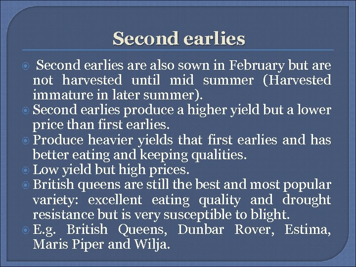 Second earlies are also sown in February but are not harvested until mid summer