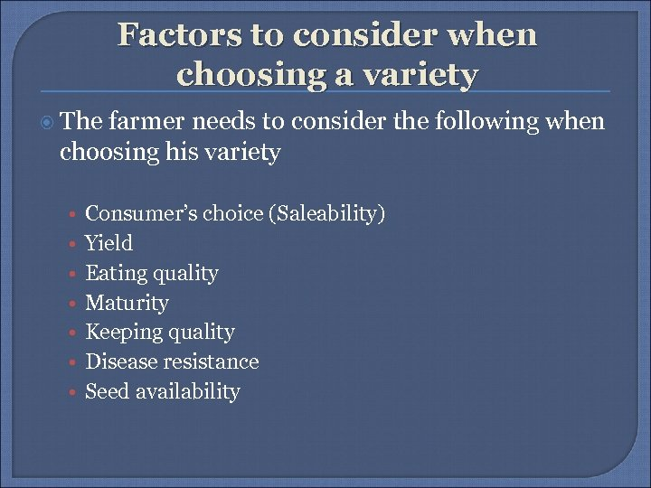 Factors to consider when choosing a variety The farmer needs to consider the following