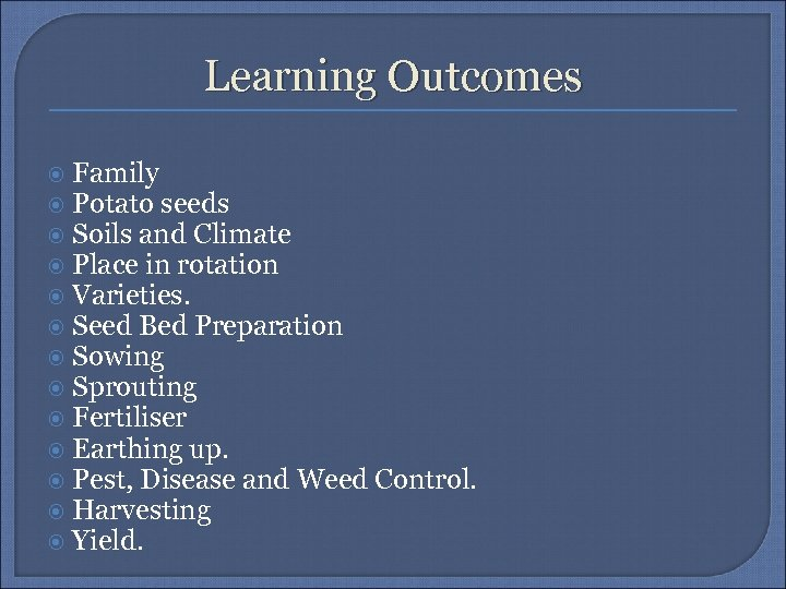 Learning Outcomes Family Potato seeds Soils and Climate Place in rotation Varieties. Seed Bed