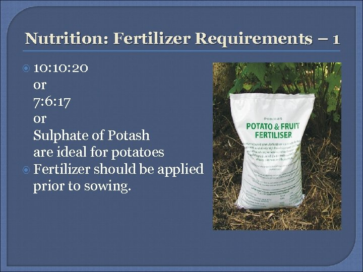 Nutrition: Fertilizer Requirements – 1 10: 20 or 7: 6: 17 or Sulphate of