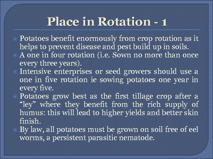 Place in Rotation - 1 Potatoes benefit enormously from crop rotation as it helps
