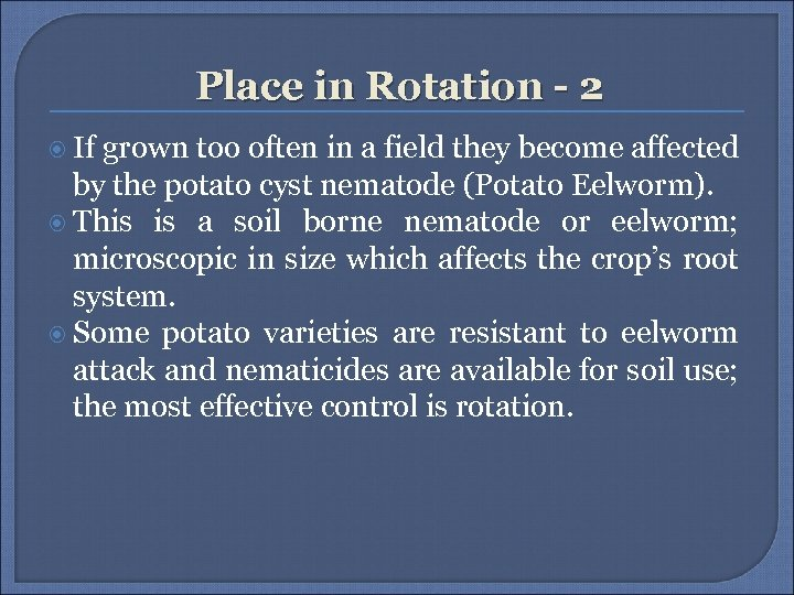 Place in Rotation - 2 If grown too often in a field they become