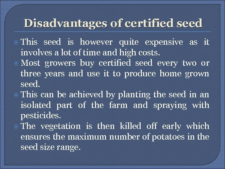 Disadvantages of certified seed This seed is however quite expensive as it involves a