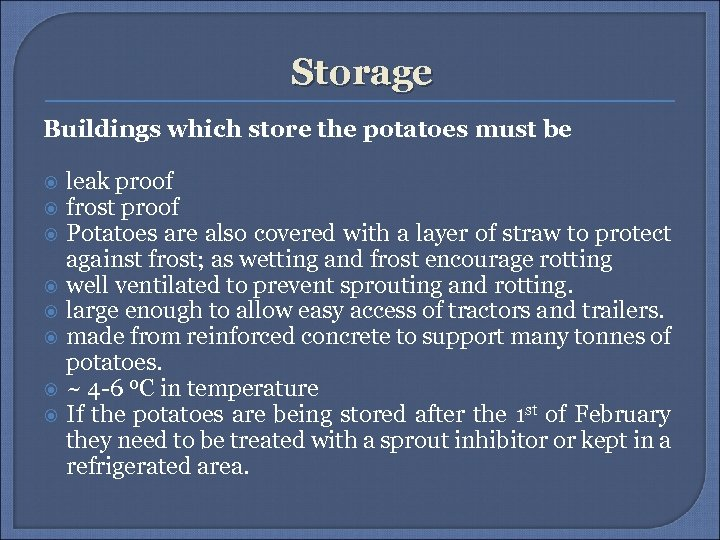 Storage Buildings which store the potatoes must be leak proof frost proof Potatoes are