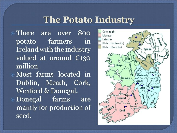 The Potato Industry There are over 800 potato farmers in Ireland with the industry