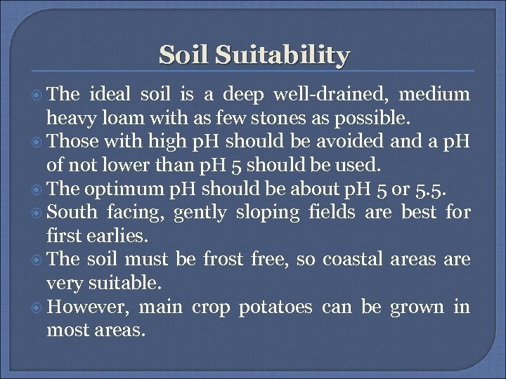 Soil Suitability The ideal soil is a deep well-drained, medium heavy loam with as