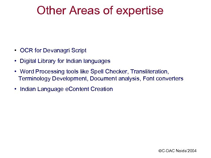 Other Areas of expertise • OCR for Devanagri Script • Digital Library for Indian