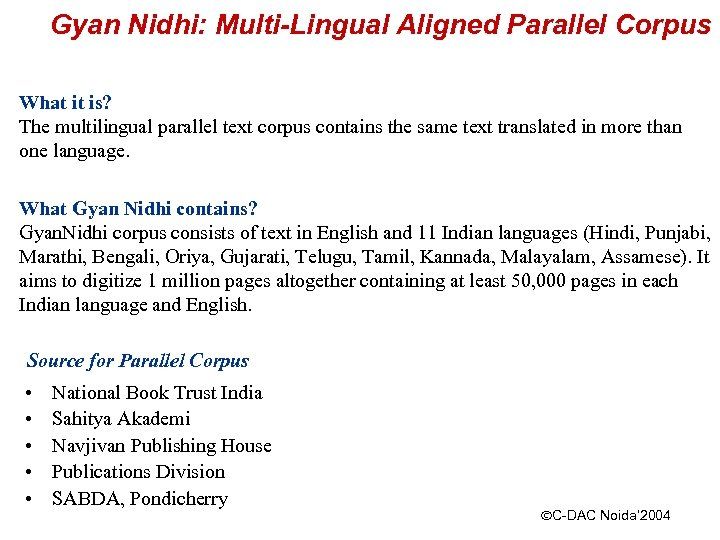 Gyan Nidhi: Multi-Lingual Aligned Parallel Corpus What it is? The multilingual parallel text corpus