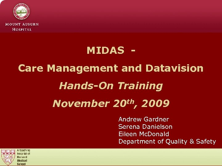 MIDAS Care Management and Datavision Hands-On Training November 20 th, 2009 Andrew Gardner Serena