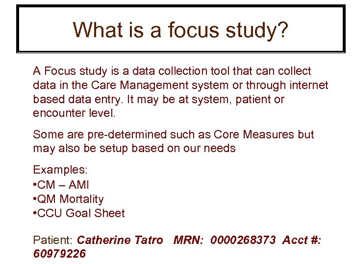What is a focus study? A Focus study is a data collection tool that