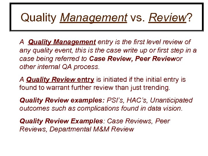 Quality Management vs. Review? A Quality Management entry is the first level review of