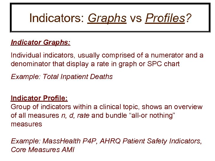 Indicators: Graphs vs Profiles? Indicator Graphs: Individual indicators, usually comprised of a numerator and