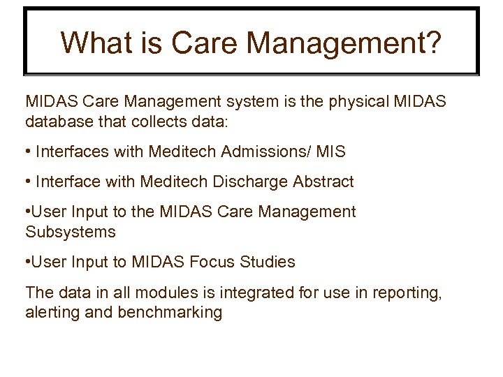 What is Care Management? MIDAS Care Management system is the physical MIDAS database that