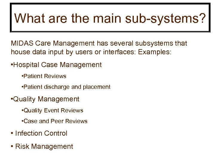What are the main sub-systems? MIDAS Care Management has several subsystems that house data