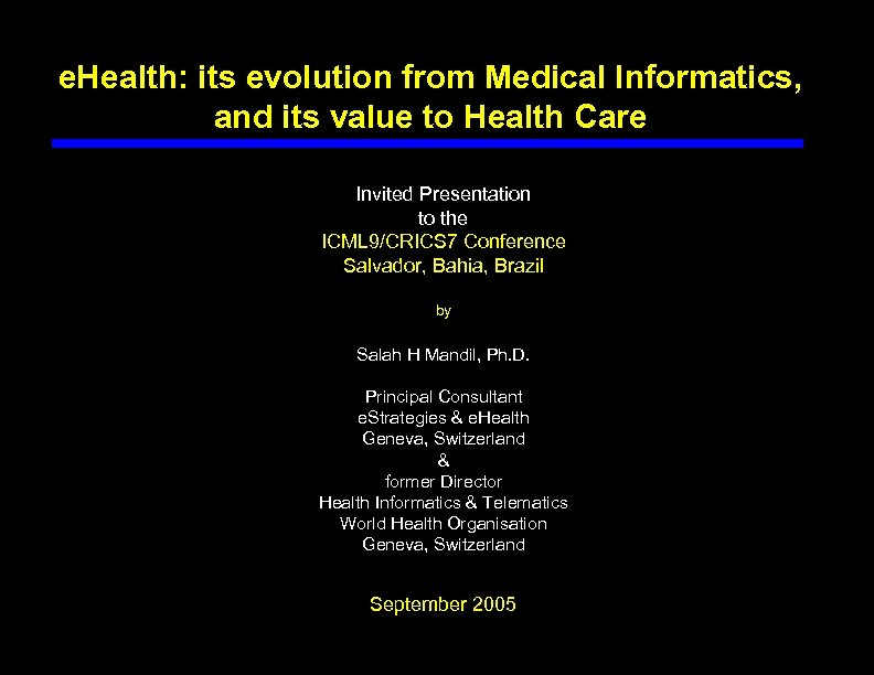 e. Health: its evolution from Medical Informatics, and its value to Health Care Invited