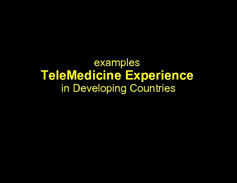 examples Tele. Medicine Experience in Developing Countries