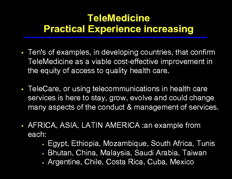 Tele. Medicine Practical Experience increasing § Ten's of examples, in developing countries, that confirm