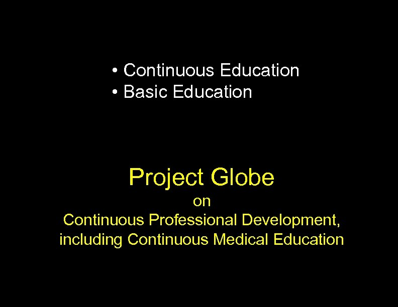 • Continuous Education • Basic Education Project Globe on Continuous Professional Development, including