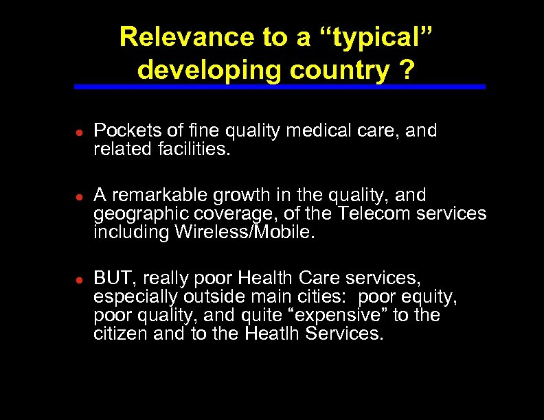 """Relevance to a """"typical"""" developing country ? ● Pockets of fine quality medical care,"""