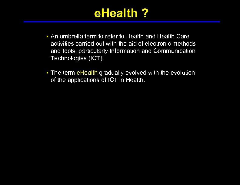 e. Health ? § An umbrella term to refer to Health and Health Care