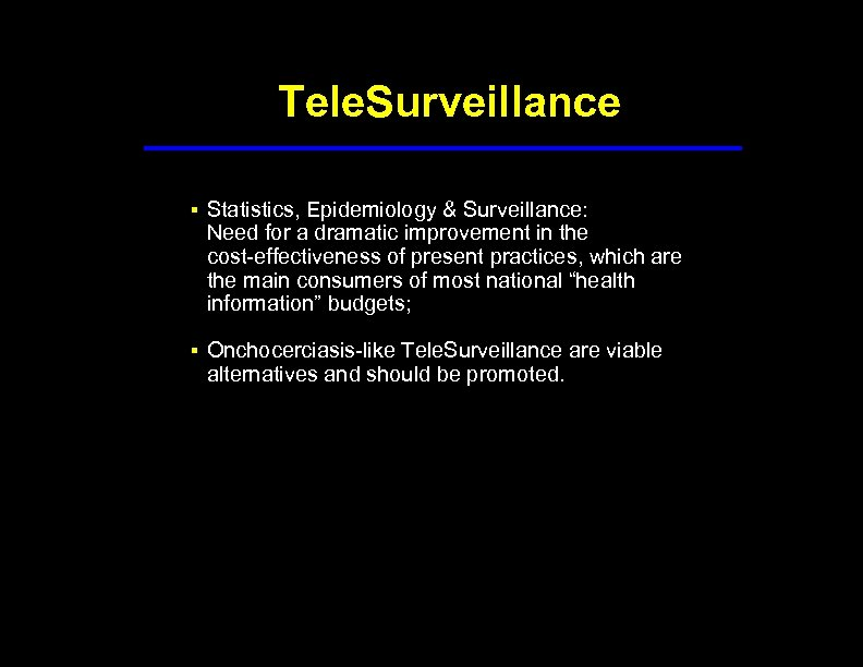 Tele. Surveillance § Statistics, Epidemiology & Surveillance: Need for a dramatic improvement in the