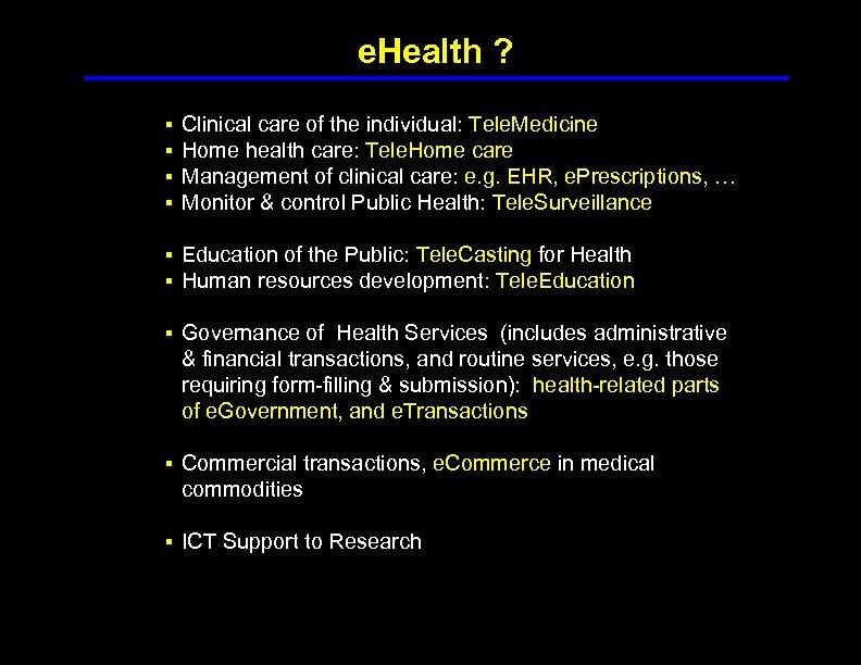 e. Health ? § § Clinical care of the individual: Tele. Medicine Home health