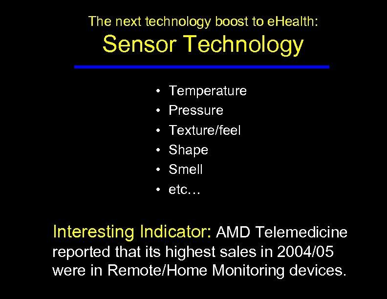 The next technology boost to e. Health: Sensor Technology • • • Temperature Pressure
