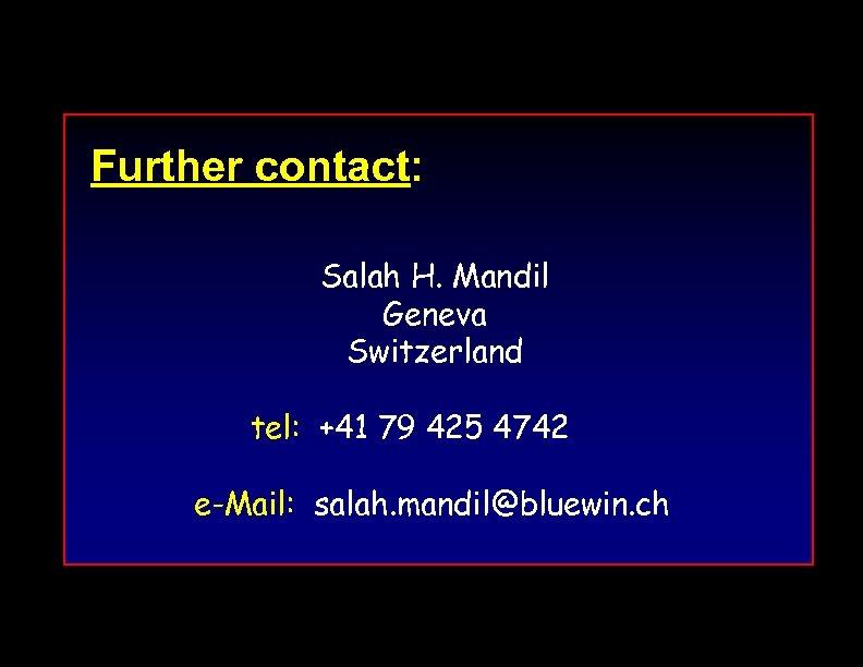Further contact: Salah H. Mandil Geneva Switzerland tel: +41 79 425 4742 e-Mail: salah.