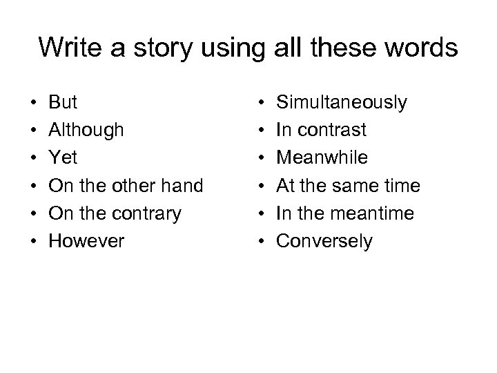 Write a story using all these words • • • But Although Yet On