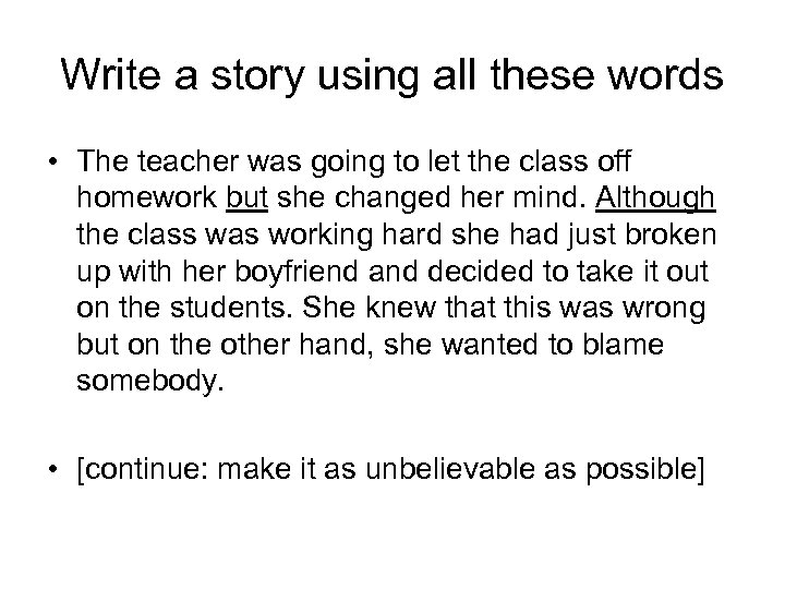Write a story using all these words • The teacher was going to let