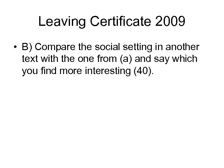 Leaving Certificate 2009 • B) Compare the social setting in another text with the