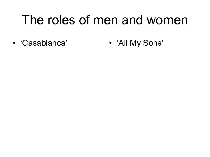 The roles of men and women • 'Casablanca' • 'All My Sons'