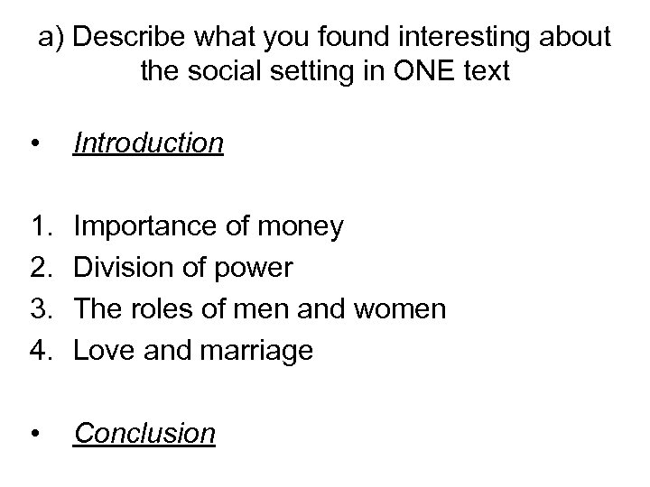 a) Describe what you found interesting about the social setting in ONE text •